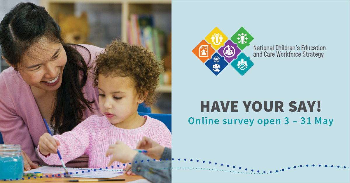 Material promoting educators and teachers to 'Have your say' about the National Children's Education and Workforce Strategy